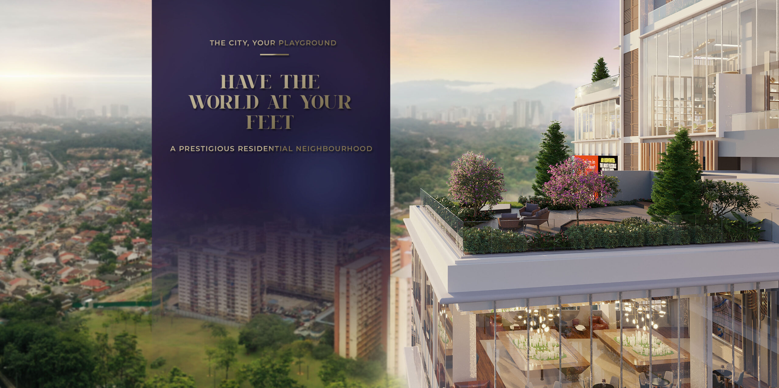 Alfa Bangsar's rooftop garden with text: The city, your playground. Have the world at your feet. A prestigious residential neighbourhood.