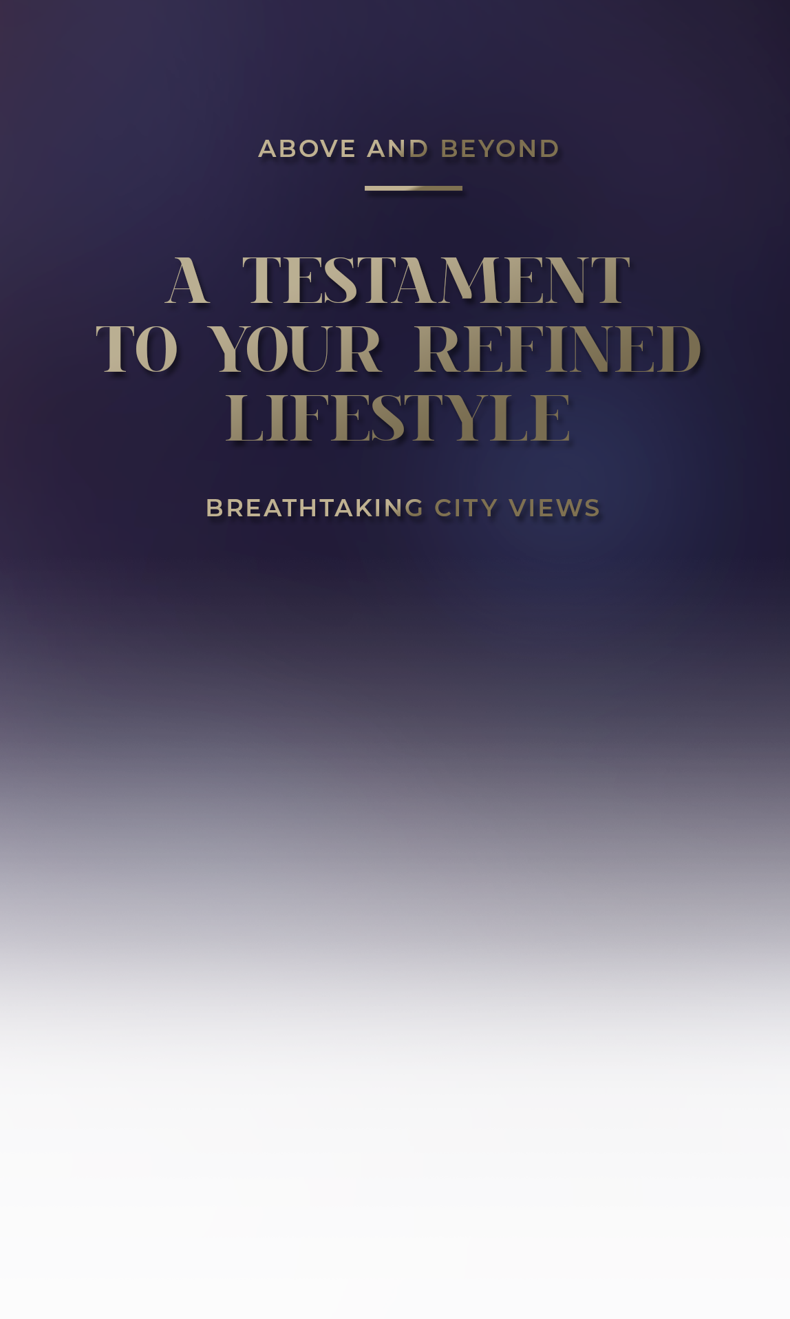 Text: Above and beyond. A testament to your refined lifestyle. Breathtaking city views.