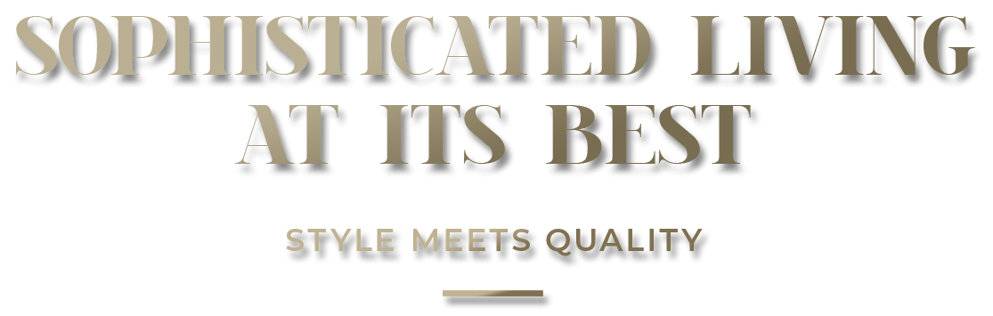 Text: Sophisticated living at its best. Style meets quality.