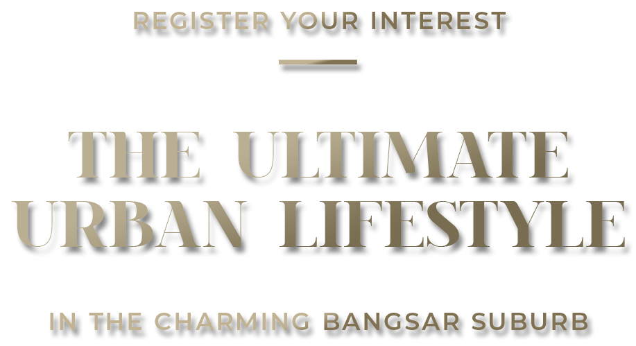 Text: Register your interest. The ultimate urban lifestyle in the charming Bangsar Suburb